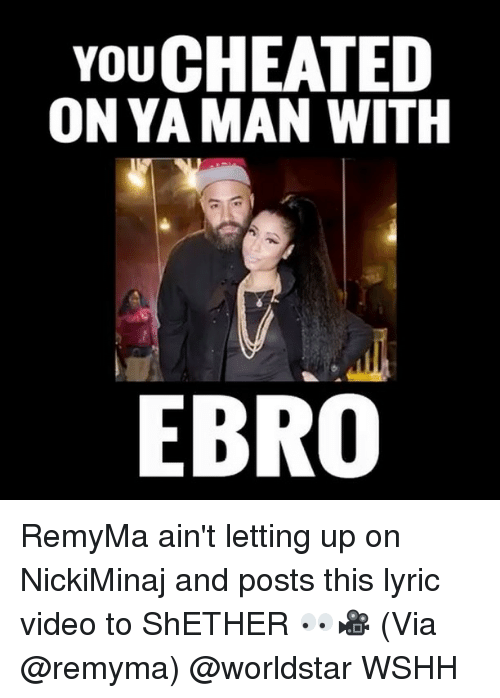 Memes, Lyrics, and 🤖: YOU  ON YA MAN WITH  EBRO RemyMa ain't letting up on NickiMinaj and posts this lyric video to ShETHER 👀🎥 (Via @remyma) @worldstar WSHH
