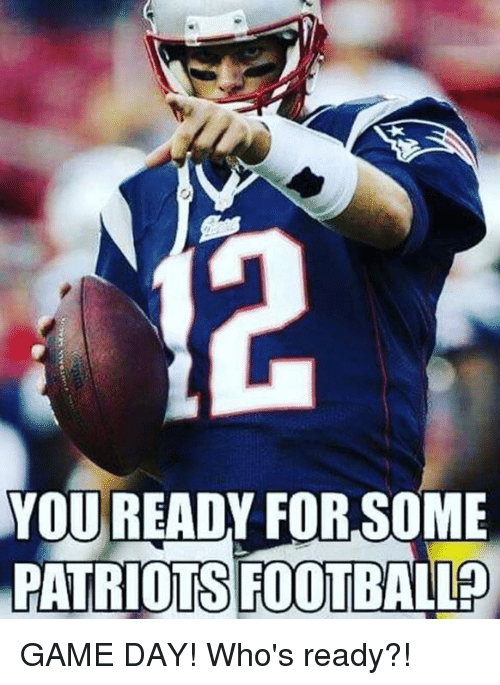 Game Day: YOU READY FOR SOME  PATRIOTS FOOTBALLP GAME DAY! Who's ready?!