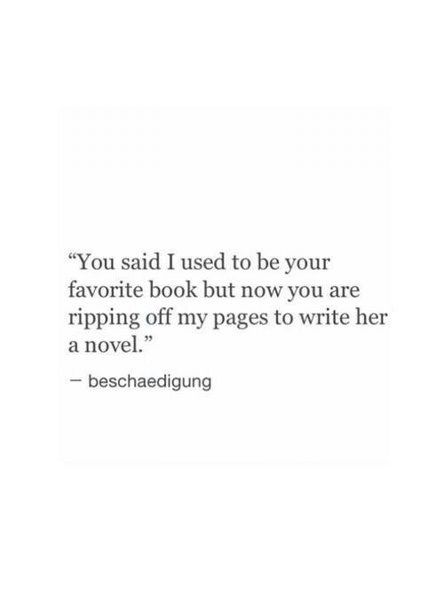 "Book, Pages, and Her: ""You said I used to be your  favorite book but now you are  ripping off my pages to write her  a nove.""  5  beschaedigung"
