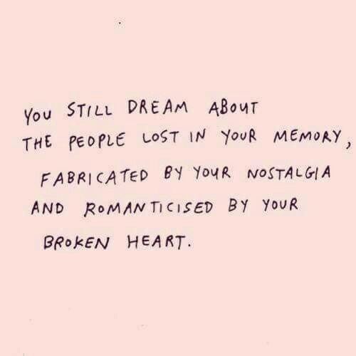 Roman: You STILL DREAM ABouT  THE PEOPLE LOST IN YouR MEMoAY  FABRICATED PY YouR NOSTALGIA  AND RoMAN TICISED BY YoUR  BRokEN HEART.