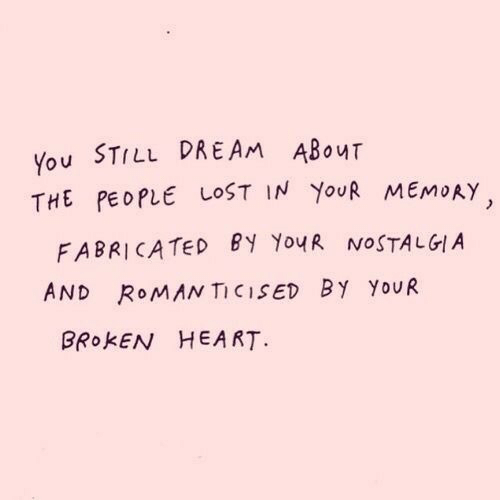 Roman: You STILL DREAM ABouT  THE PEOPLE LOST IN YouR MEMoAY  FABRICATED BY YouR NOSTALGIA  AND ROMAN TICISED BY YoUR  BROKEN HEART