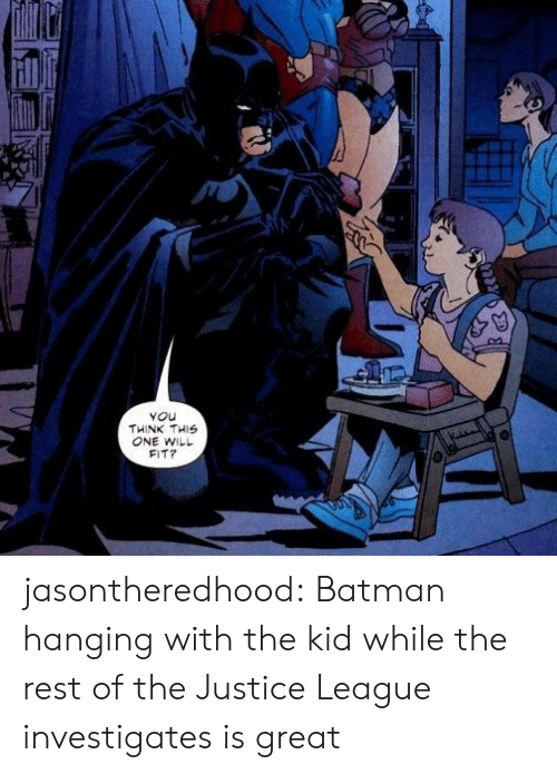 Justice League: You  THINK THIS  ONE WILL  FIT? jasontheredhood:  Batman hanging with the kid while the rest of the Justice League investigates is great