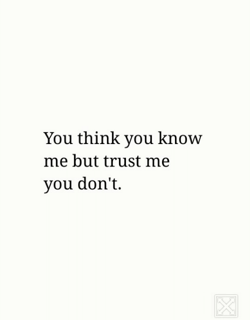 You Know Me: You think you know  me but trust me  vou don't.