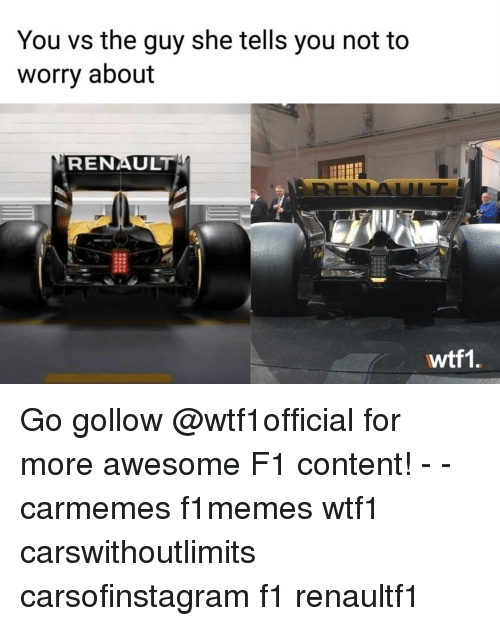 renault: You vs the guy she tells you not to  worry about  RENAULT  wtf1 Go gollow @wtf1official for more awesome F1 content! - - carmemes f1memes wtf1 carswithoutlimits carsofinstagram f1 renaultf1