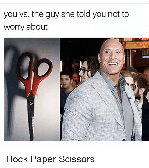 scissoring: you vs. the guy she told you not to  worry about Rock Paper Scissors