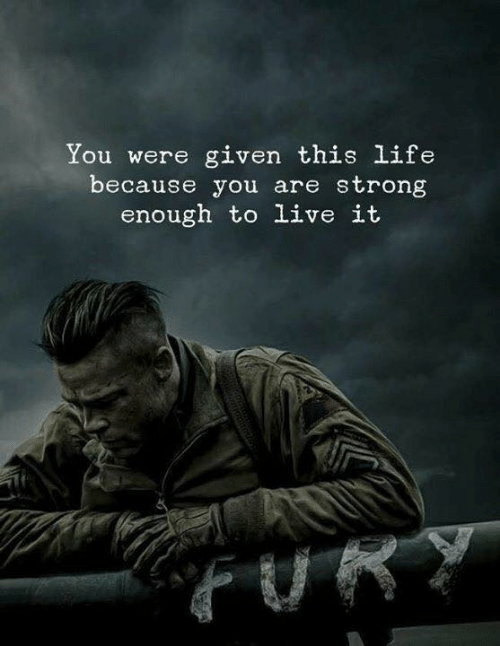 Life, Live, and Strong: You were given this life  because you are strong  enough to live it  FURT