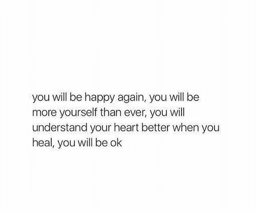 Happy, Heart, and Be Happy: you will be happy again, you will be  more yourself than ever, you will  understand your heart better when you  heal, you will be ok