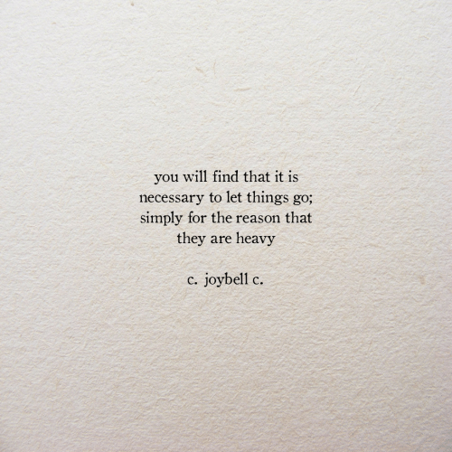Reason, Will, and They: you will find that it is  necessary to let things go;  simply for the reason that  they are heavy  c. joybell c