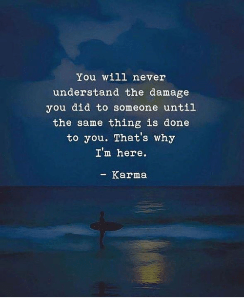 Karma, Never, and Why: You will never  understand the damage  you did to someone until  the same thing is done  to you. That's why  I'm here.  -Karma