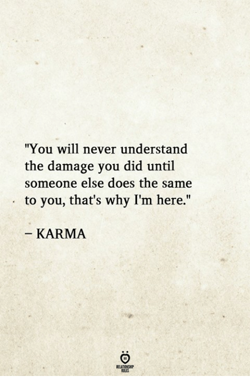 """Karma, Never, and Why: """"You will never understand  the damage you did until  someone else does the same  to you, that's why I'm here.""""  KARMA"""
