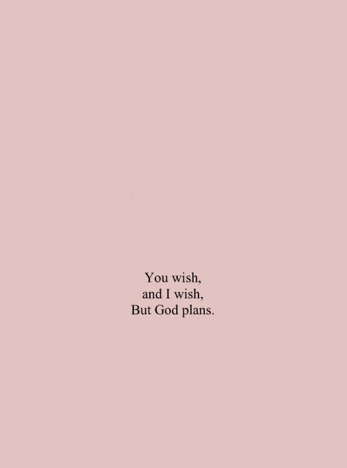 God, You, and You Wish: You wish,  and I wish,  But God plans.