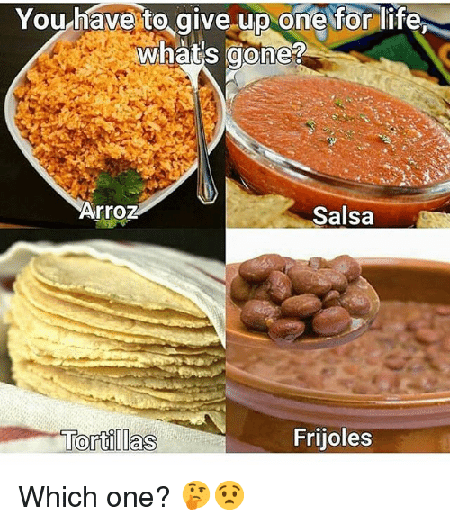 frijoles: Youhave to give.up oneorlife  what's gone?  Arroz  Salsa  Frijoles Which one? 🤔😧