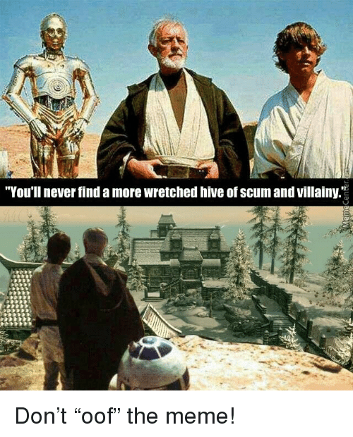 """Meme, Never, and Hive: """"You'll never find a more wretched hive of scum and villainy.""""2 Don't """"oof"""" the meme!"""