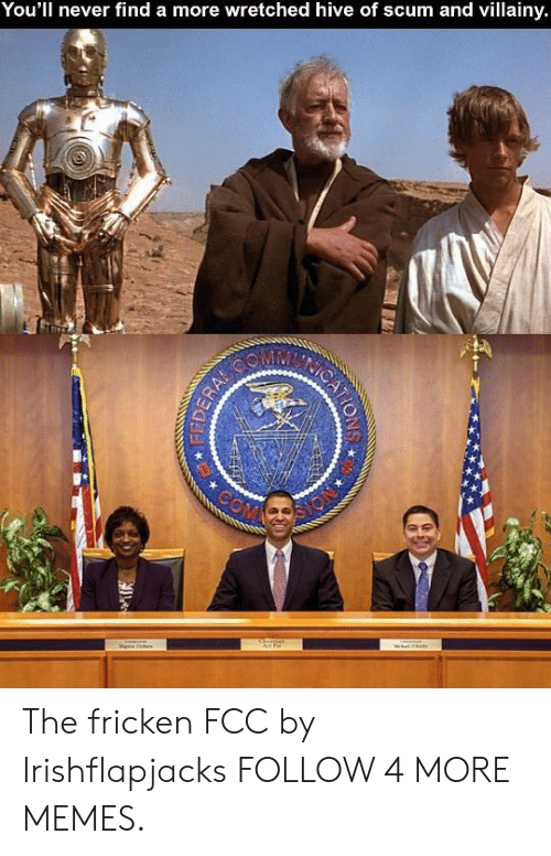 Dank, Memes, and Target: You'll never find a more wretched hive of scum and villainy.  DERAL  COM The fricken FCC by Irishflapjacks FOLLOW 4 MORE MEMES.