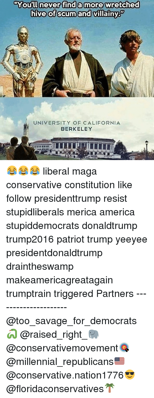 """hives: """"You'll never find a more wretched  hive of scumand villainy  You'll neverifind a more&wretched  hive of scum and villainy  UNIVERSITY OF CALIFORNIA  BERKELEY 😂😂😂 liberal maga conservative constitution like follow presidenttrump resist stupidliberals merica america stupiddemocrats donaldtrump trump2016 patriot trump yeeyee presidentdonaldtrump draintheswamp makeamericagreatagain trumptrain triggered Partners --------------------- @too_savage_for_democrats🐍 @raised_right_🐘 @conservativemovement🎯 @millennial_republicans🇺🇸 @conservative.nation1776😎 @floridaconservatives🌴"""