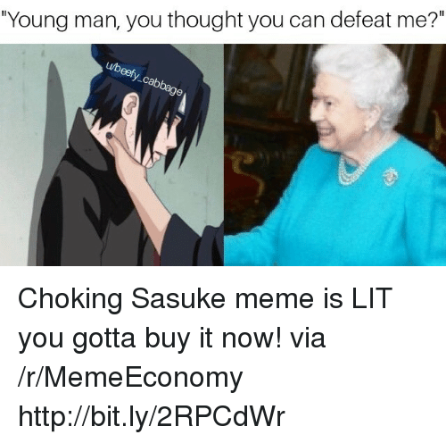 "Lit, Meme, and Http: ""Young man, you thought you can defeat me?"" Choking Sasuke meme is LIT you gotta buy it now! via /r/MemeEconomy http://bit.ly/2RPCdWr"