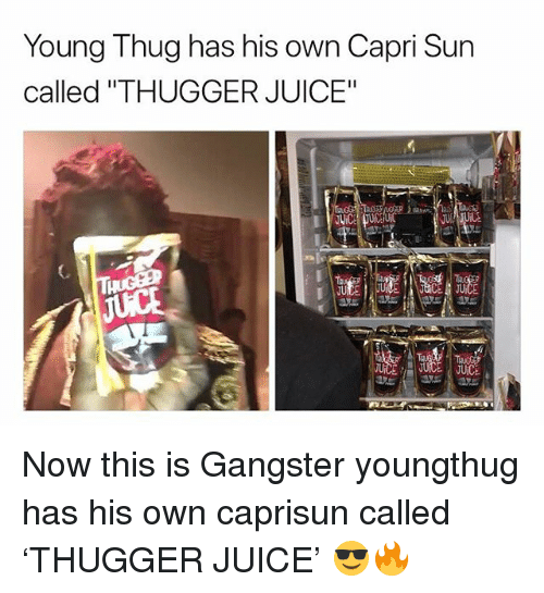 """Juice, Memes, and Thug: Young Thug has his own Capri Sun  called """"THUGGER JUICE""""  C. Now this is Gangster youngthug has his own caprisun called 'THUGGER JUICE' 😎🔥"""
