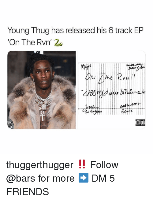 Young Thug: Young Thug has released his 6 track EP  On The Rvn' 2  ProseCuxtoR....  I/  Au  PARENTAL  ADVISORY thuggerthugger ‼️ Follow @bars for more ➡️ DM 5 FRIENDS