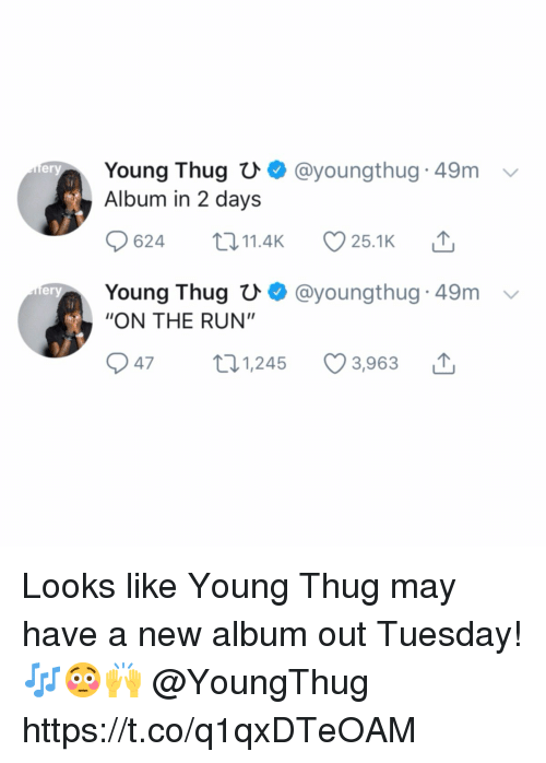 "Young Thug: Young Thug U  Album in 2 days  @youngthug 49m  ery  624 11.4 25.1K  Young Thugひ. @youngthug-49m  ""ON THE RUN""  er  947 t1,245 3,963 Looks like Young Thug may have a new album out Tuesday! 🎶😳🙌 @YoungThug https://t.co/q1qxDTeOAM"