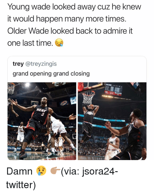 Funny, Twitter, and Heat: Young wade looked awa  it would happen many more times  Older Wade looked back to admire it  one last time.  v cuz he knew  trey @treyzingis  grand opening grand closing  HEAT Damn 😢 👉🏽(via: jsora24-twitter)