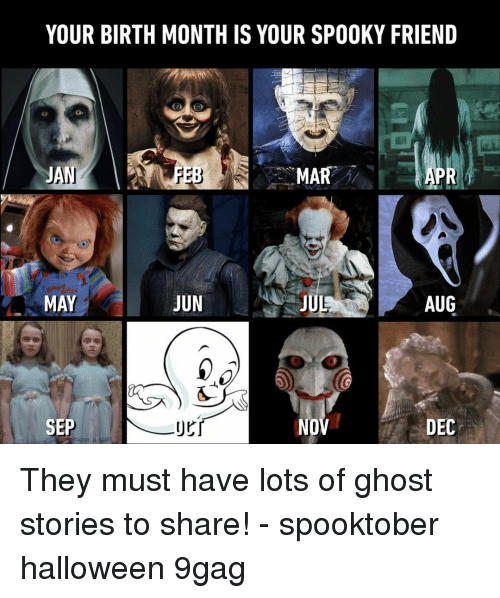9gag, Halloween, and Memes: YOUR BIRTH MONTH IS YOUR SPOOKY FRIEND  MAY  JUN  AUG  SEP  NOV  DEC They must have lots of ghost stories to share!⠀ -⠀ spooktober halloween 9gag