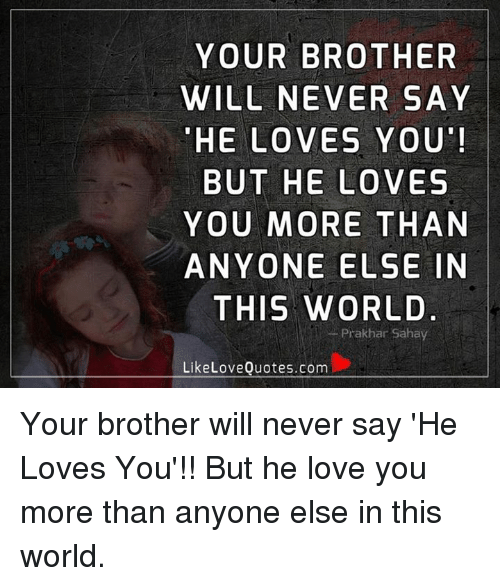 YOUR BROTHER WILL NEVER SAY HE LOVES YOU BUT HE LOVES YOU ...