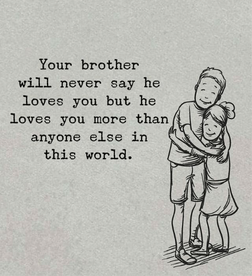 World, Never, and Brother: Your brother  will never say he  loves you but he  loves you more than  anyone else in  this world