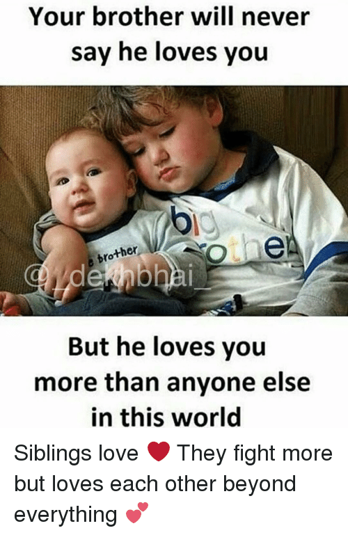 Anyoning: Your brother will never  say he loves you  ther  dekhbhai  But he loves you  more than anyone else  in this world Siblings love ❤️ They fight more but loves each other beyond everything 💕