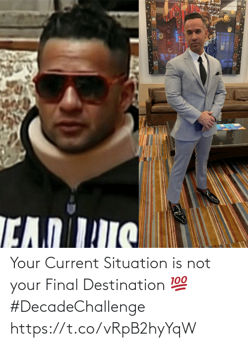 Memes, Final Destination, and 🤖: Your Current Situation is not your Final Destination 💯 #DecadeChallenge https://t.co/vRpB2hyYqW