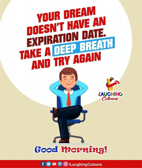 Good Morning, Date, and Good: YOUR DREAM  DOESN'T HAVE AN  EXPIRATION DATE.  TAKE A DEEP BREATH  AND TRY AGAIN  LAUGHING  Colours  Good morning!  f  /LaughingColours