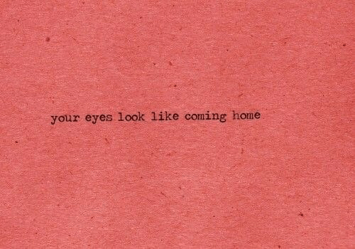 Coming Home: your eyes look like coming home