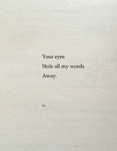 All, Words, and Stole: Your eyes  Stole all my words  Away  d.i