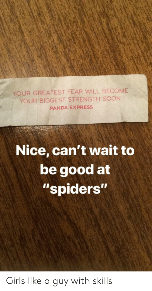 "Panda: YOUR GREATEST FEAR WILL BECOME  YOUR BIGGEST STRENGTH SOON.  PANDA EXPRESS  Nice, can't wait to  be good at  ""spiders""  1I Girls like a guy with skills"