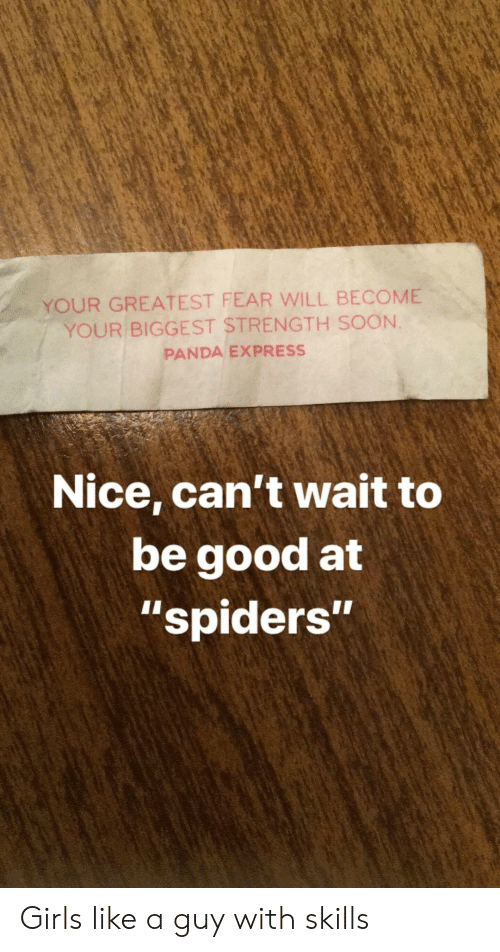 """Good At: YOUR GREATEST FEAR WILL BECOME  YOUR BIGGEST STRENGTH SOON.  PANDA EXPRESS  Nice, can't wait to  be good at  """"spiders""""  1I Girls like a guy with skills"""