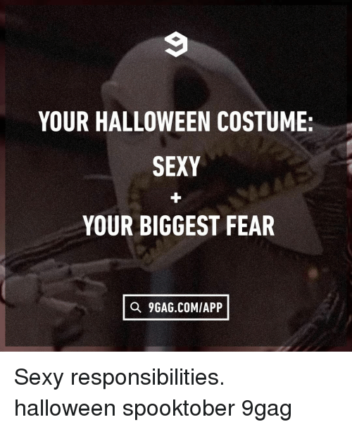 9gag, Halloween, and Memes: YOUR HALLOWEEN COSTUME:  SEXY  YOUR BIGGEST FEAR  Q 9GAG.COM/APP Sexy responsibilities.⠀ halloween spooktober 9gag