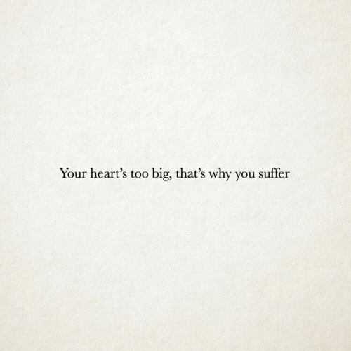 Hearts, Big, and Why: Your heart's too big, that's why you suffer