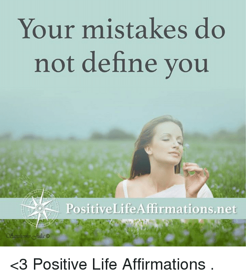 Affirmative: Your mistakes do  not define you  Positive Life Affirmations.net <3 Positive Life Affirmations  .