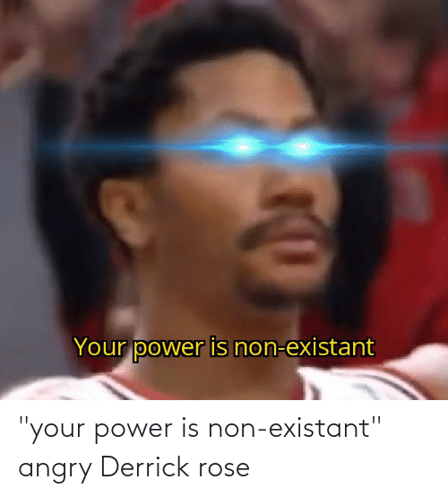 """Derrick Rose: """"your power is non-existant"""" angry Derrick rose"""