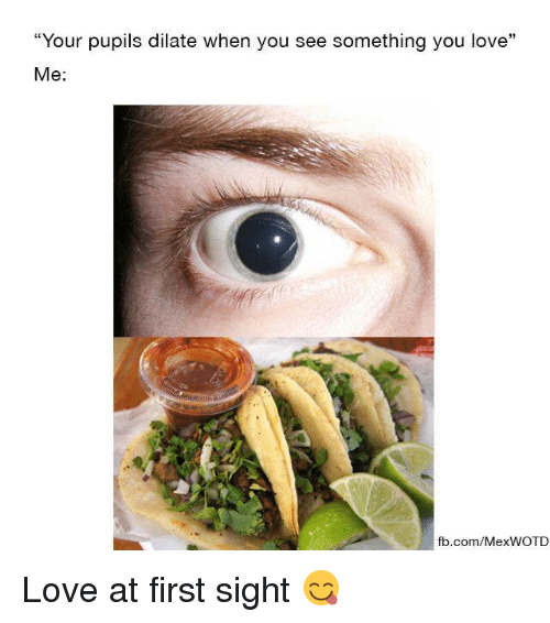 "Mexican Word of the Day: ""Your pupils dilate When you see something you love  Me  fb.com/Mex WOTD Love at first sight 😋"