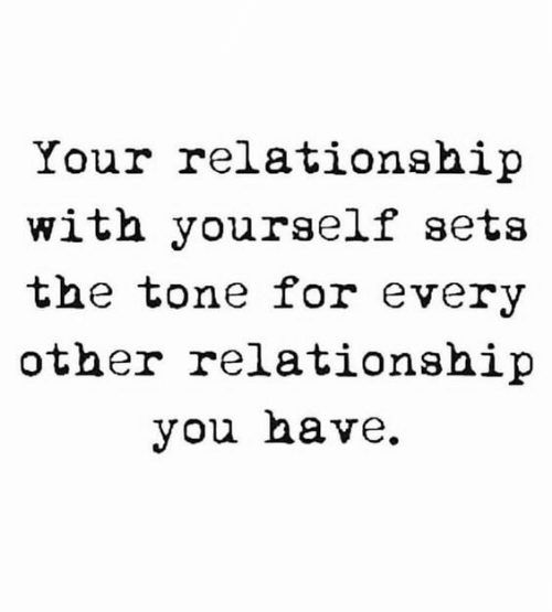 You, For, and Tone: Your relationship  with yourself sets  the tone for every  other relationship  you have