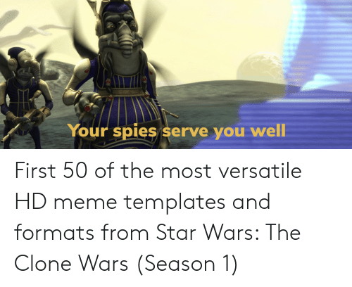 Meme, Star Wars, and Star: Your spies serve you  well First 50 of the most versatile HD meme templates and formats from Star Wars: The Clone Wars (Season 1)