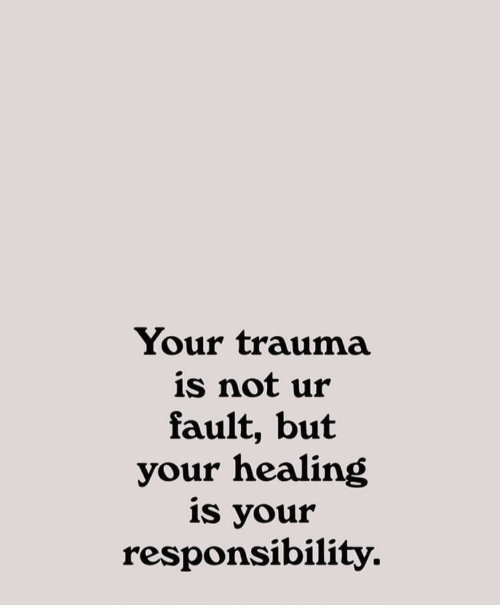 Healing: Your trauma  is not ur  fault, but  your healing  is your  responsibility.