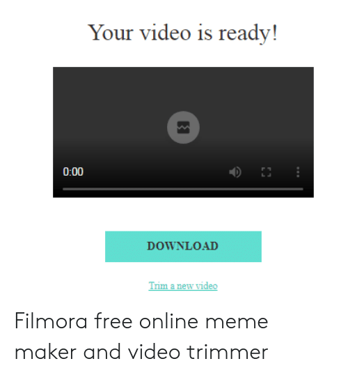 Filmora: Your video is ready!  DOWNLOAD  Trim a new video Filmora free online meme maker and video trimmer