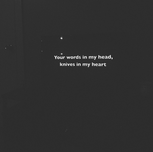Head, Heart, and Words: Your words in my head,  knives in my heart