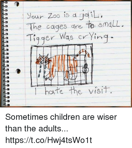 Tiggered: your Zoo is d  dil  The cages are  to emaLL  Tigger Was crying  E T hate the visit Sometimes children are wiser than the adults... https://t.co/Hwj4tsWo1t
