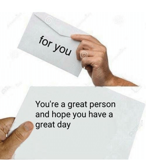 personals: You're a great person  and hope you have a  great day