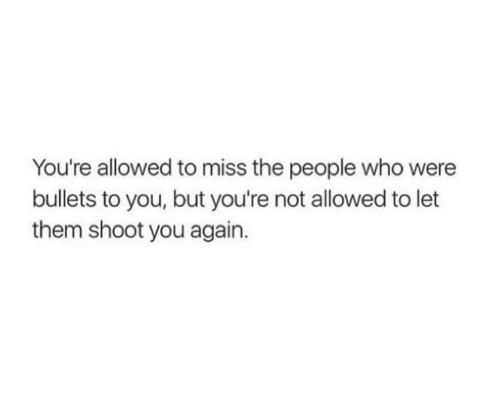 bullets: You're allowed to miss the people who were  bullets to you, but you're not allowed to let  them shoot you again