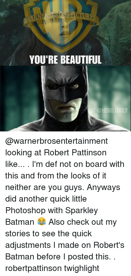 roberts: YOU'RE BEAUTIFUL  @HERO DAILY @warnerbrosentertainment looking at Robert Pattinson like... . I'm def not on board with this and from the looks of it neither are you guys. Anyways did another quick little Photoshop with Sparkley Batman 😂 Also check out my stories to see the quick adjustments I made on Robert's Batman before I posted this. . robertpattinson twighlight
