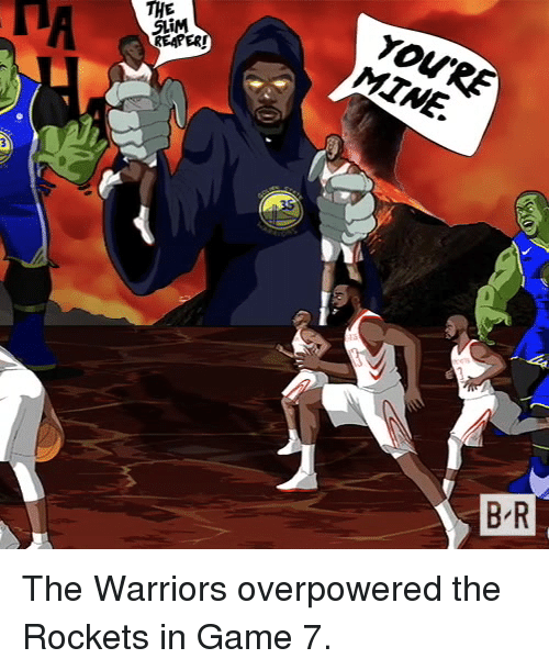 Game, Warriors, and The Warriors: YOURE  MTNE.  DA  THE  SLiM  B R The Warriors overpowered the Rockets in Game 7.