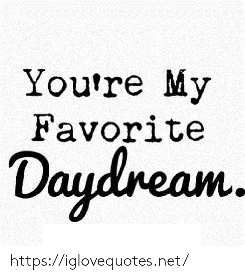 Youre My: You're My  Favorite  Daydneam. https://iglovequotes.net/
